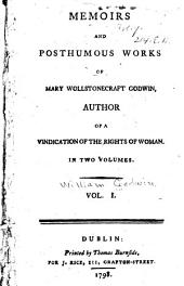 Memoirs and posthumous works of Mary Wollstonecraft Godwin ...