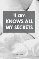 4 Am Knows All My Secrets