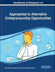 Handbook Of Research On Approaches To Alternative Entrepreneurship Opportunities Book PDF
