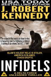 Infidels: A Delta Force Unleashed Thriller, Book #2