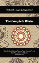 The Complete Works: Novels, Short Stories, Poems, Plays, Memoirs, Travel Sketches, Letters and Essays (Illustrated Edition)