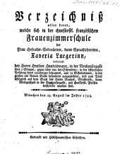 Verzeichniß aller derer, welche sich in der churfürstlich öffentlichen französisch und deutschen Arbeitsfrauenzimmerschule... Ausgezeichnet haben