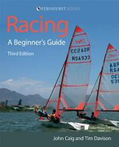 Racing: A Beginner's Guide: Become a Successful Competitive Sailor (For All Classes of Boat)