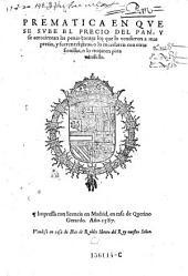 Prematica en que se sube el precio del pan, y se acresientan las penas contra los que lo vendieren a mas precio, y fueren terceros, o la mezclaren con otras semillas, o lo mojaren para vendello (ddto Lisboa 24. de Septiembre de 1582 y Madrid 12. de Marco 1582.)