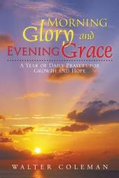 Morning Glory and Evening Grace: A Year of Daily Prayers for Growth and Hope
