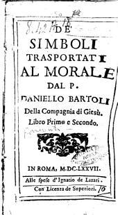 De' simboli trasportati al morale dal P. Daniello Bartoli della Compagnia di Giesù. Libro primo e secondo