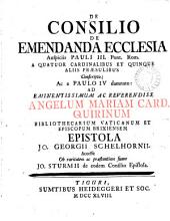 De Consilio de emendanda Ecclesia auspiciis Pauli iii. pont. Rom. ... conscripto ... epistola (mdccxlvii, d. xv. Sept.). Accessit Jo. Sturmii de eodem Consilio epistola. [With] De Consilio de emendanda Ecclesia ... epistola (mdccxlvii, d. xii. Oct.). Accesserunt ... mutuæ Jac. card. Sadoleti & Jo. Sturmii epistolæ