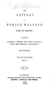 The Letters of Horace Walpole, Earl of Orford: Including Numerous Letters Now First Published from the Original Manuscripts, Volume 1