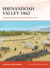 Shenandoah Valley 1862: Stonewall Jackson outmaneuvers the Union
