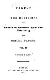 Digest of the Decisions of the Courts of Common Law and Admiralty in the United States: Volume 2