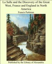 La Salle and the Discovery of the Great West: France and England in North America, Part Third