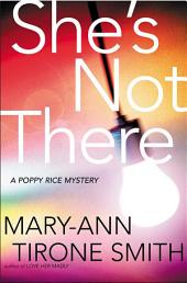 She's Not There: A Poppy Rice Novel