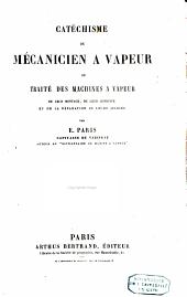 Catéchisme du mécanicien à vapeur, ou traité des machines à vapeur, de leur montage, de leur conduite, et de la réparation de leurs avaries