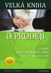 Velká kniha o prodeji: Nový hardselling – Staňte se jedničkou na trhu