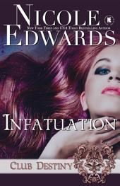 Infatuation: A Club Destiny Novel