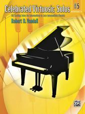 Celebrated Virtuosic Solos, Book 5: Six Exciting Solos for Intermediate to Late Intermediate Piano