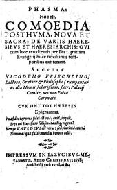 Phasma: Hoc est, Comoedia Posthyma, Nova Et Sacra: De Variis Haeresibvs Et Haeresiarchis (etc.)