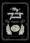 My Soap Recipe Journal Book