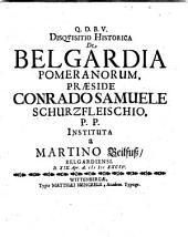 Disquisitio historica de Belgardia Pomeranorum instituta a Martino Beilfuss. - Wittenbergae, Henckelius 1684