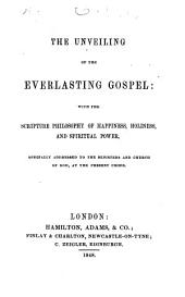 The Unveiling of the Everlasting Gospel: with the Scripture Philosophy of Happiness, Holiness and Spiritual Power, Etc. [The Preface Signed: E. C., I.e. Ebenezer Cornwall.]