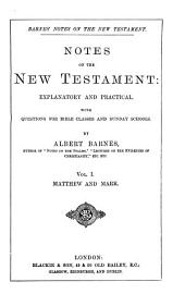 Notes on the New Testament, Explanatory and Practical: With Questions for Bible Classes and Sunday Schools. Matthew and Mark, Volume 1