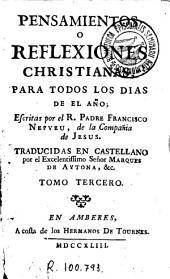 Pensamientos o reflexiones christianas para todos los dias de el año, escritas por... Francisco Nepveu..., traducidas en castellano por el... Marques de Aytona&c