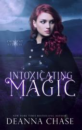 Intoxicating Magic: Crescent City Fae, Book 3