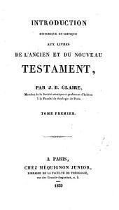Introduction historique et critique aux livres de l'Ancien et du Nouveau Testament: Volume1