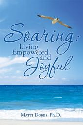 Soaring: Living Empowered and Joyful