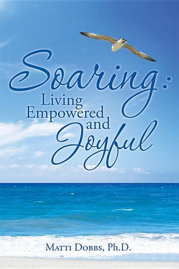 Soaring  Living Empowered and Joyful PDF
