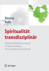 Spiritualität transdisziplinär: Wissenschaftliche Grundlagen im Zusammenhang mit Gesundheit und Krankheit