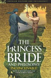 The Princess Bride and Philosophy: Inconceivable!