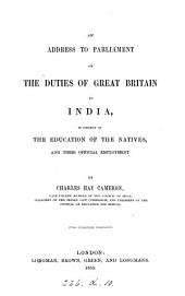 An address to parliament on the duties of Great Britain to India, in respect of the education of the natives and their official employment