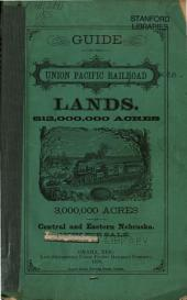 Guide to the Union Pacific Railroad Lands: 12,000,000 Acres : 3,000,000 Acres in Central and Eastern Nebraska Now for Sale
