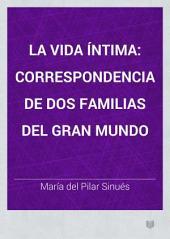 La Vida íntima: correspondencia de dos familias del gran mundo