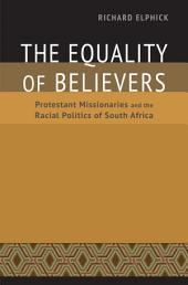 The Equality of Believers: Protestant Missionaries and the Racial Politics of South Africa