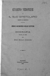 Guarino Veronese e il suo epistolario edito e inedito. Indice alfabetico delle lettere e biografia tratta da esse