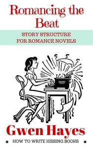 Romancing the Beat  Story Structure for Romance Novels  How to Write Kissing Books   1  PDF
