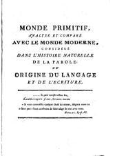 Monde primitif, analysé et comparé avec le monde moderne: considéré dans l'histoire naturelle de la parole; ou origine du langage et de l'écriture; avec une reponse a une critique anonyme ..