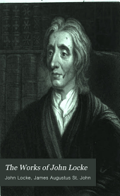 The Works of John Locke: Philosophical Works, with a Preliminary Essay and Notes by J. A. St. John, Volume 2