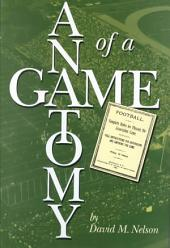 The Anatomy of a Game: Football, the Rules, and the Men who Made the Game