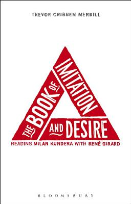 The Book of Imitation and Desire  Reading Milan Kundera with Rene Girard