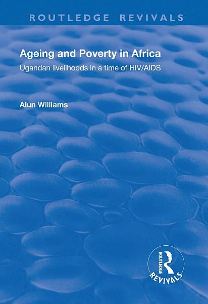 Ageing And Poverty In Africa Ugandan Livelihoods In A Time Of Hivaids