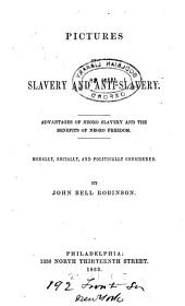 Pictures of Slavery and Anti-slavery: Advantages of Negro Slavery and the Benefits of Negro Freedom. Morally, Socially, and Politically Considered