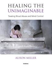 Healing the Unimaginable: Treating Ritual Abuse and Mind Control