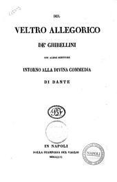 Del veltro allegorico de' Ghibellini con altre scritture intorno alla Divina Commedia di Dante [a cura di Bruto Fabricatore]