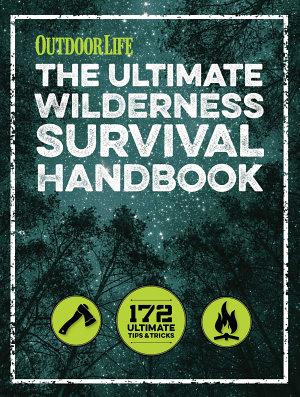 The Ultimate Wilderness Survival Handbook