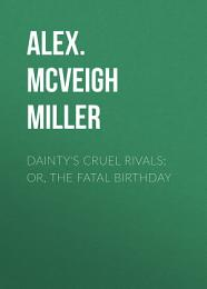 Dainty's Cruel Rivals; Or, The Fatal Birthday