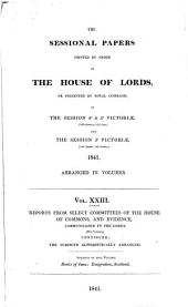 Sessional Papers Printed by Order of the House of Lords, Or Presented by Royal Command, in the Session 40 & 50 Victoriæ (26th January-22d June) and the Session 50 Victoriæ (19th August-7th October) 1841, Arranged in Volumes: Reports and evidence