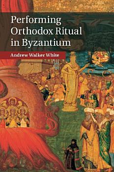 Performing Orthodox Ritual in Byzantium PDF